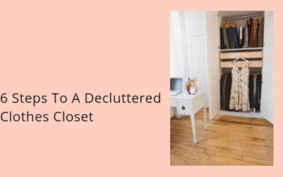 6 Steps To A Decluttered Clothes Closet
