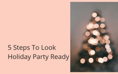 5 Steps To Look Holiday Party Ready